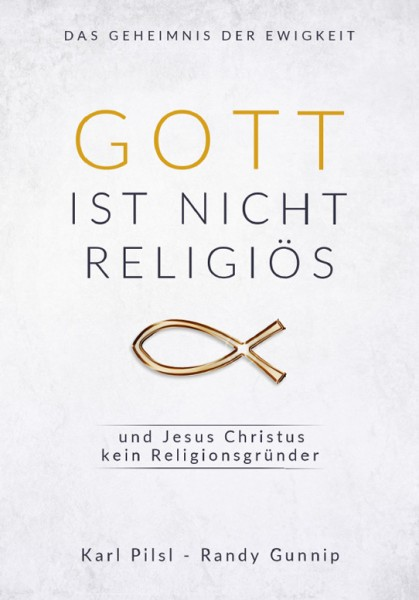 Gott ist nicht religiös und Jesus Christus kein Religionsgründer